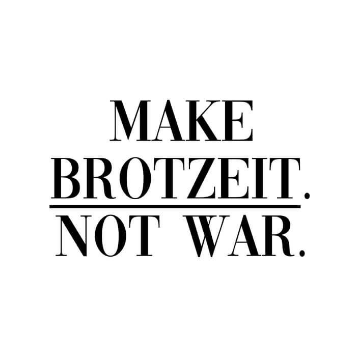 Make Brotzeit. Not War.