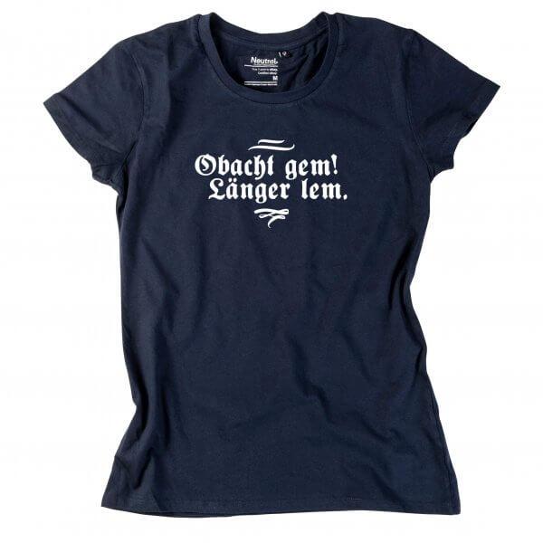 """Damen-Shirt """"Obacht gem. Länger lem."""""""