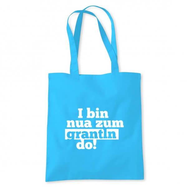 """Tasche """"I bin nua zum grantln do!"""""""
