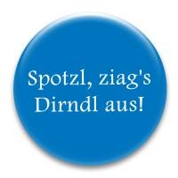 Nadel-Button 'Spotzl, ziag's Dirndl aus!'