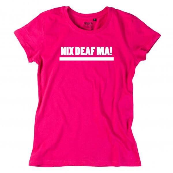 "Damen-Shirt ""NIX DEAF MA!"""