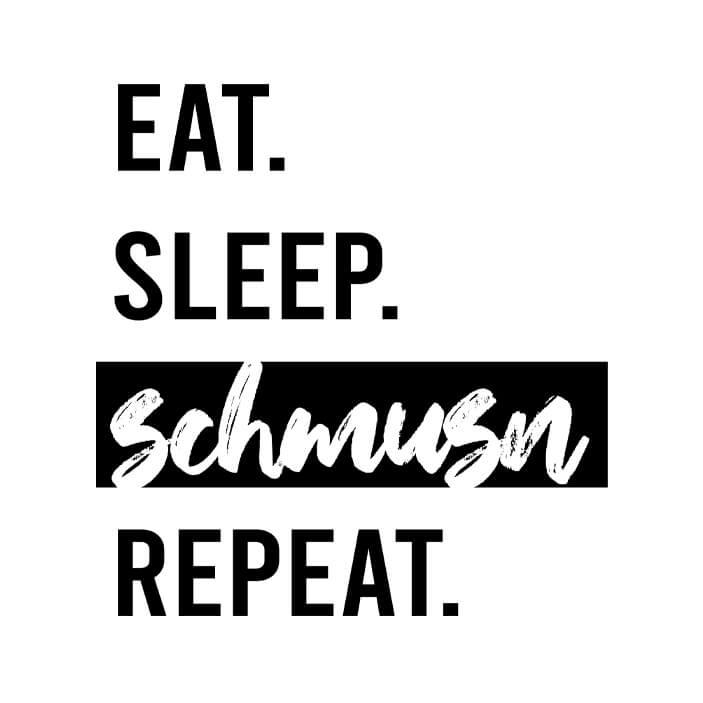 Eat. Sleep. Schmusn. Repeat.