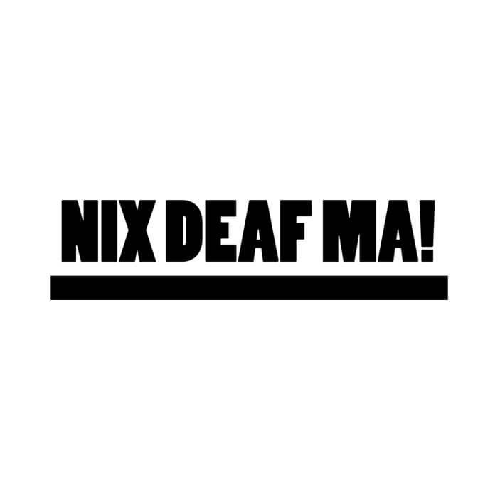 Nix Deaf Ma!