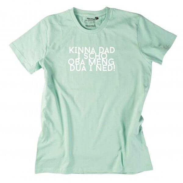 """Herren-Shirt """"Kinna dad i scho"""""""