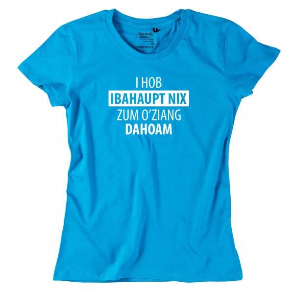 """Damen-Shirt """"Nix zum O'ziang dahoam"""""""