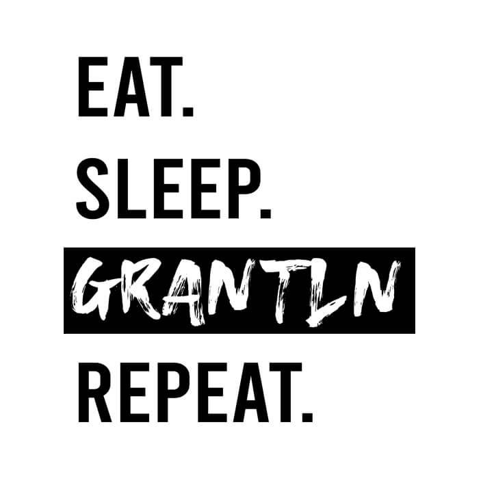 Eat. Sleep. Grantln. Repeat.