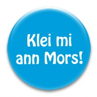 Nadel-Button 'Klei mi ann Mors!'